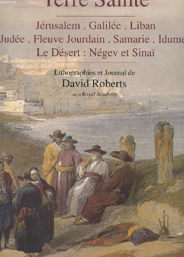 LA TERRE SAINTE. JERUSALEM. GALILEE ET LIBAN. JUDEE ET FLEUVE JOURDAN. SAMARIE ET IDUMEE. LE DESERT