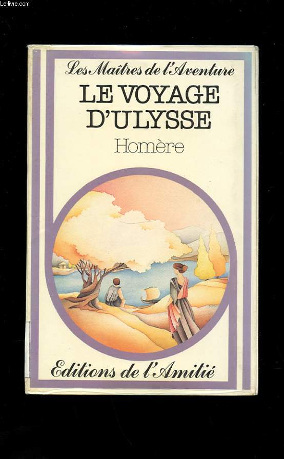 LE VOYAGE D'ULYSSE. EXTRAIT DE L'ODYSSEE. VERSION INTEGRALE DES CHANTS V A XIII, VERS 185.