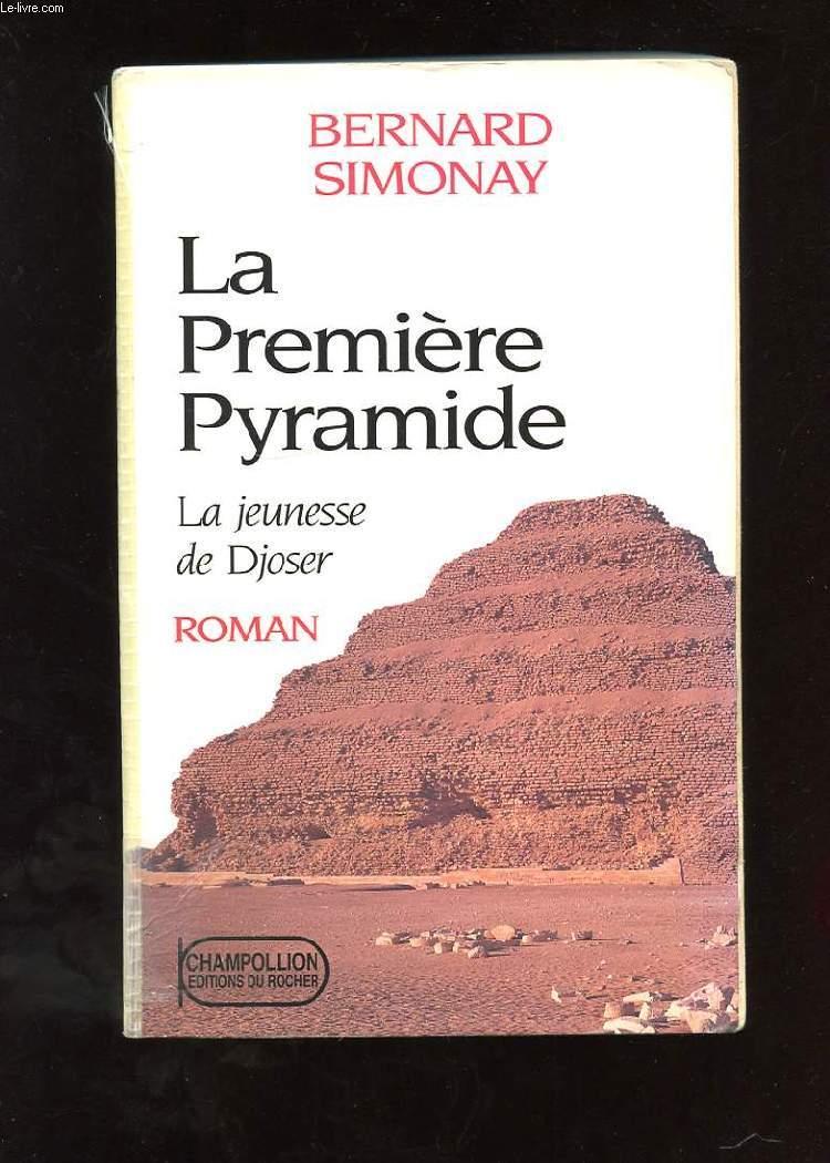 LA PREMIERE PYRAMIDE. TOME 1. LA JEUNESSE DE DJOSER