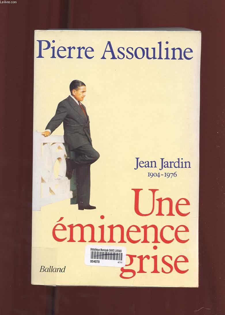 UNE EMINENCE GRISE JEAN JARDIN ( 1904-1976 )