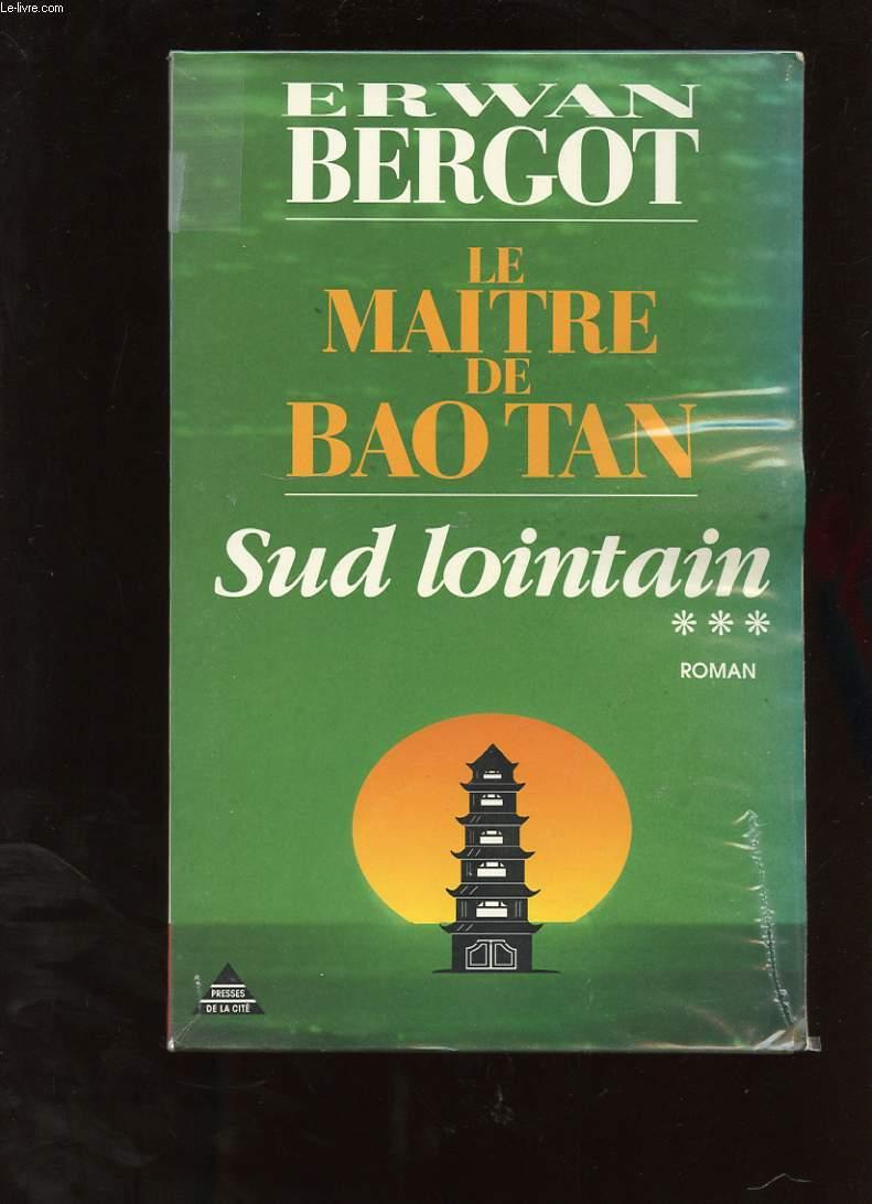LE MAITRE DE BAO TAN. SUD LOINTAIN. TOME 3.