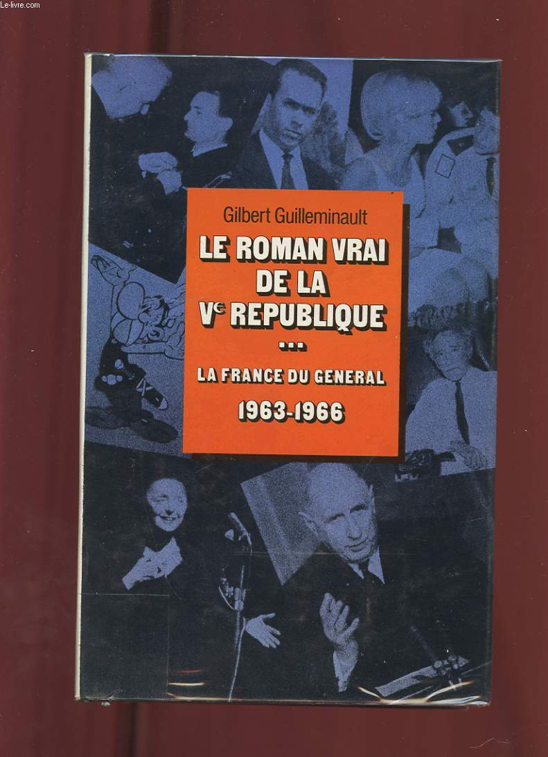 LA FRANCE DU GENERAL 1963-1966. LE ROMAN VRAI DE LA Ve REPUBLIQUE