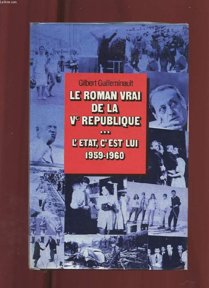 L'ETAT C'EST LUI 1959-1960. LE ROMAN VRAI DE LA Ve REPUBLIQUE