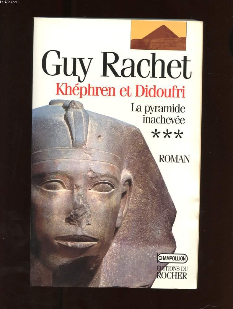 KHEPHREN ET DIDOUFRI. LA PYRAMIDE INACHEVE. LE ROMAN DES PYRAMIDES TOME 3