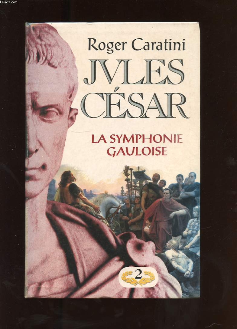 JULES CESAR. 2. LA SYMPHONIE GAULOISE