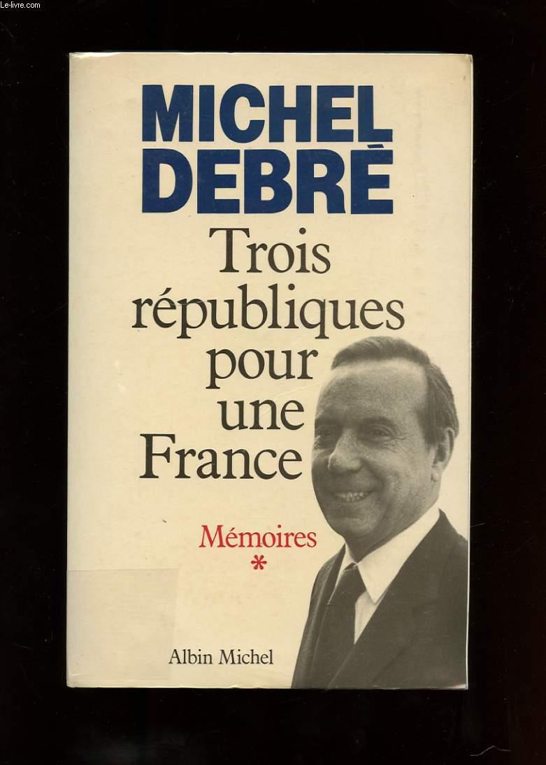 TROIS REPUBLIQUES POUR UNE FRANCE. MEMOIRES. COMBATTRE