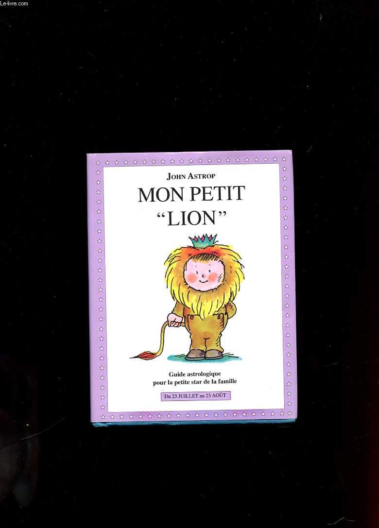 LION. GUIDE ASTROLOGIQUE POUR LA PETITE STAR DE LA FAMILLE
