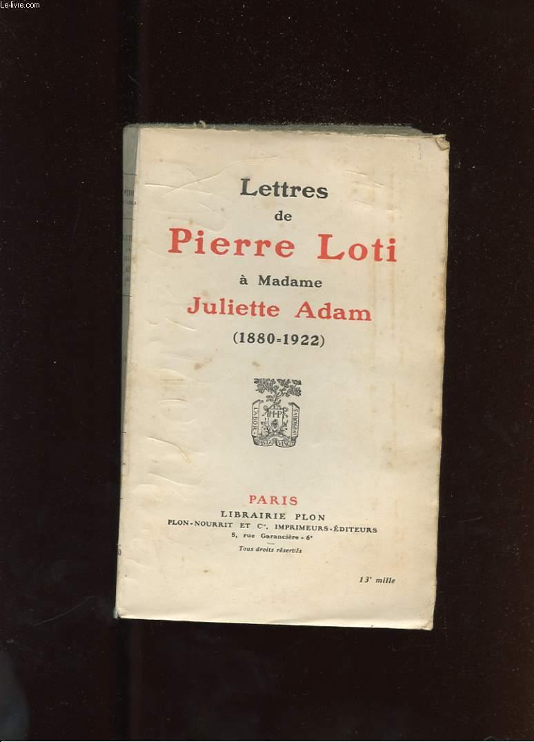 LETTRES DE PIERRE LOTI A MADAME JULIETTE ADAM ( 1880 - 1922)