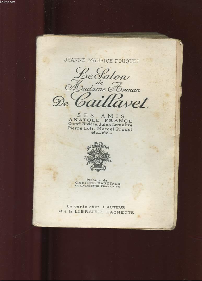 LE SALON DE MADAME ARMAN DE CAILLAVET. SES AMIS ANATOLE FRANCE, COMMANDANT RIVIERE, JULES LEMAITRE, PIERRE LOTI, MARCEL PROUST ETC
