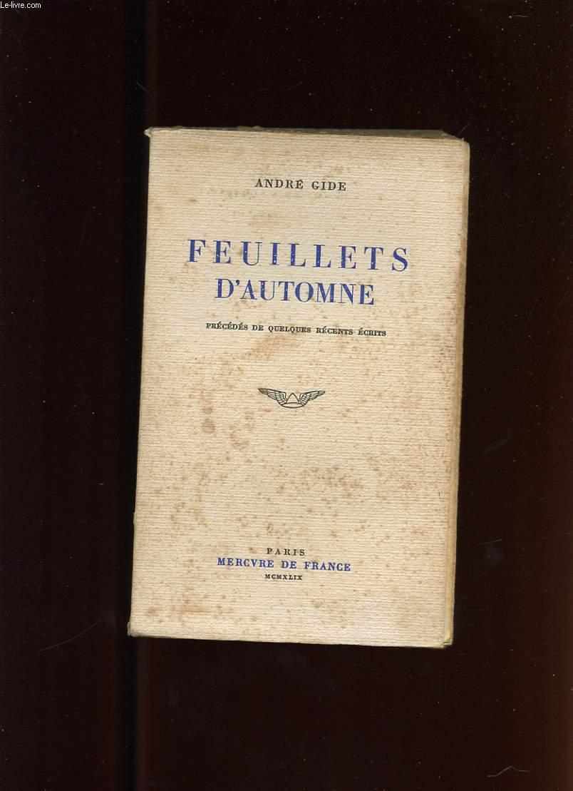 FEUILLETS D'AUTOMNE. PRECEDES DE QUELQUES RECENTS ECRITS