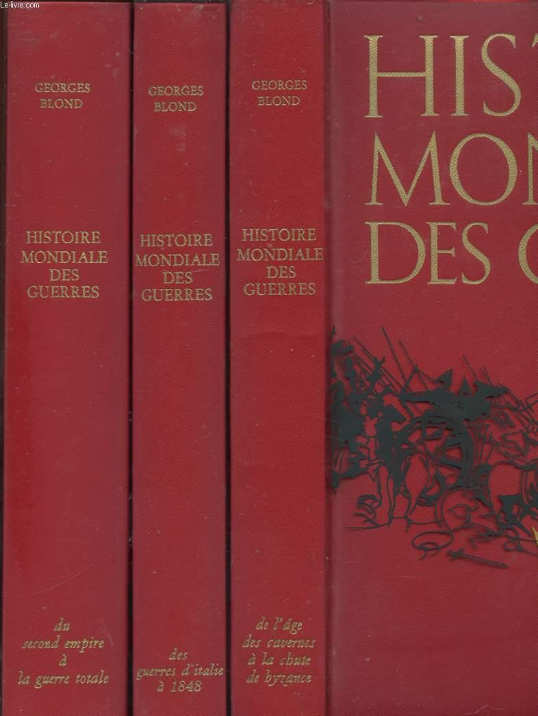 HISTOIRE MONDIALE DES GUERRES. 3 TOMES. DE L'AGE DES CAVERNES A LA CHUTE DE BYZANCE. DES GUERRES D'ITALIE A 1848. LE SECOND EMPIRE A LA GUERRE TOTALE