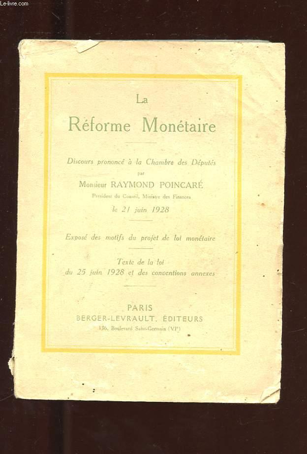 LA REFORME MONETAIRE. EXPOSE DES MOTIFS DU PROJET DE LOI MONETAIRE. DISCOURS PRONONCE A LA CHAMBRE DES DEPUTES LE 21 JUIN 1928