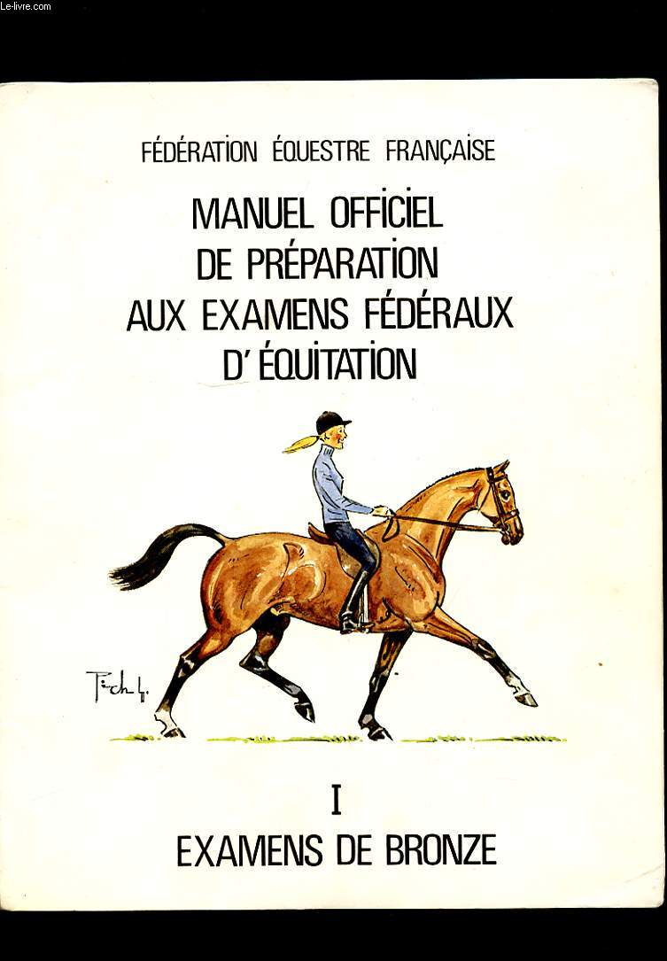 MANUEL OFFICIEL DE PREPARATION AUX EXAMENS FEDERAUX D'EQUITATION. 1 EXAMENS DE BRONZE