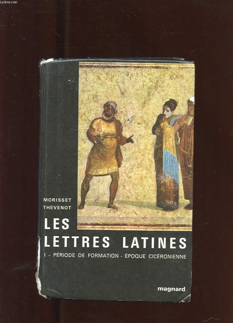 LES LETTRES LATINES. TOME 1.  HISTOIRE LITTERAIRE. PRINCIPALES OEUVRES. MORCEAUX CHOISIS. PERIODE DE FORMATION. L'EPOQUE CICERONIENNE