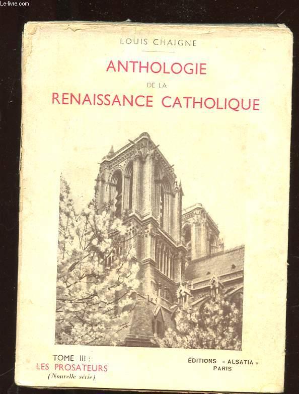 ANTHOLOGIE DE LA RENAISSANCE CATHOLIQUE. TOME 3. LES PROSATEURS.