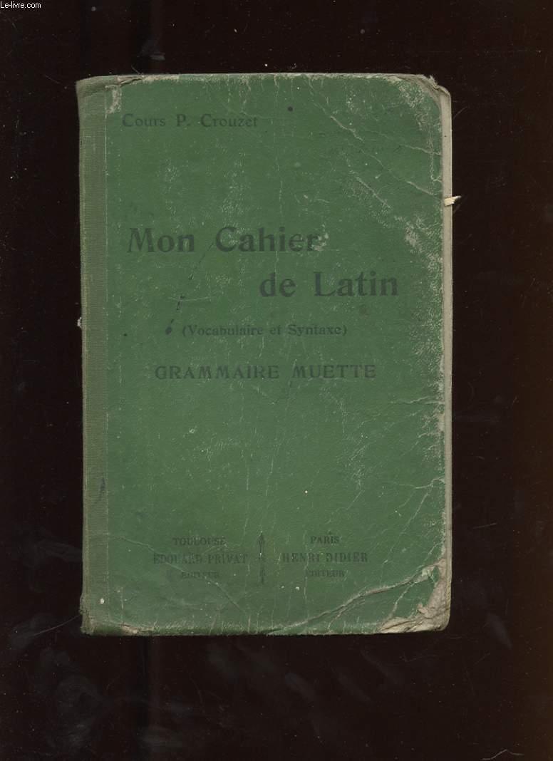 MON CAHIER DE LATIN ( VOCABULAIRE ET SYNTAXE ) GRAMMAIRE MUETTE