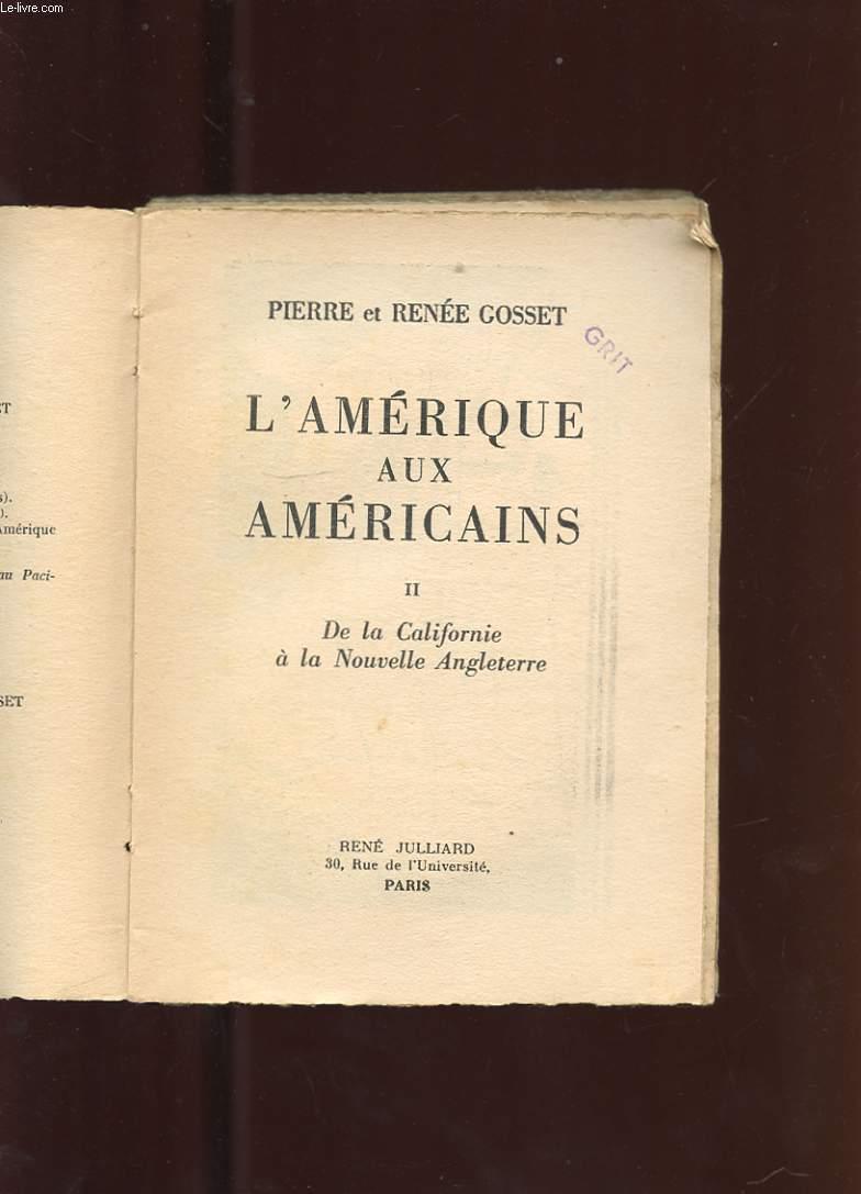 L'AMERIQUE AUX AMERICAINS. TOME 2 DE LA CALIFORNIE A LA NOUVELLE ANGLETERRE