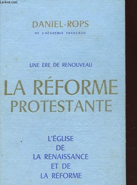 L EGLISE DE LA RENAISSANCE ET DE LA REFORME TOME 1 UNE REVOLUTION RELIGIEUSE : LA REFORME PROTESTANTE