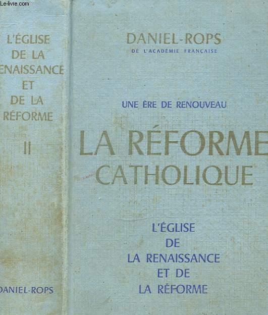 UNE ERE DE RENOUVEAU LA REFORME CATHOLIQUE TOME 2 L EGLISE DE LA RENAISSANCE ET DE LA REFORME