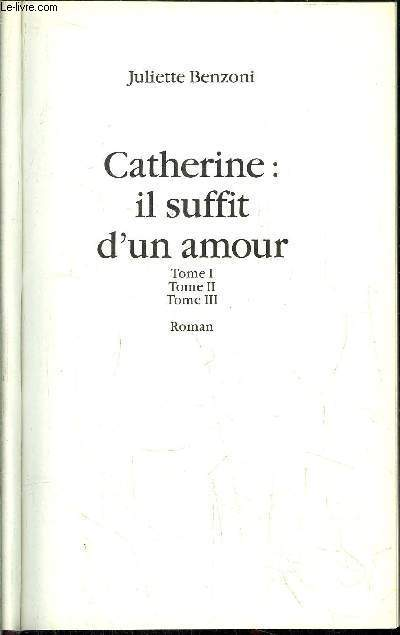 CATHERINE : IL SUFFIT D'UN AMOUR / TOME I+II+III
