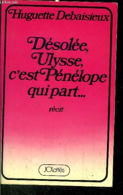 DESOLEE, ULYSSE, C'EST PENELOPE QUI PART...