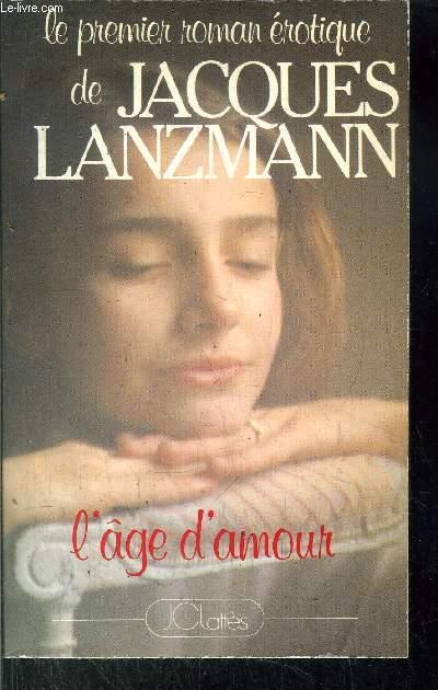 LE PREMIER ROMAN EROTIQUE DE JAQUES LANZMANN - L'AGE D'AMOUR
