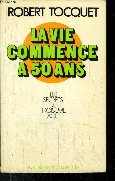 LA VIE COMMENCE A 50 ANS- LES SECRETS DU TOISIEME AGE