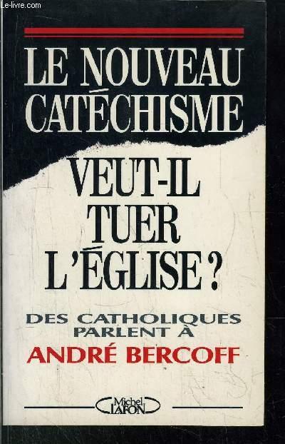 LE NOUVEAU CATECHISME / VEUT-IL TUER L'EGLISE ? / DES CATHOLIQUES PARLENT A ANDRE BERCOFF