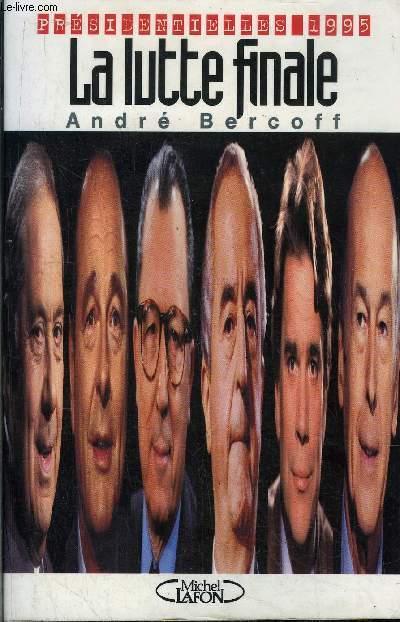 LA LUTTE FINALE - PRESIDENTIELLES 1995