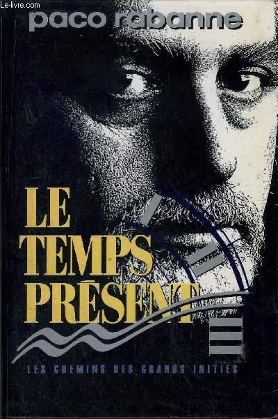 LE TEMPS PRESENT - LES CHEMINS DES GRANDS INITIES