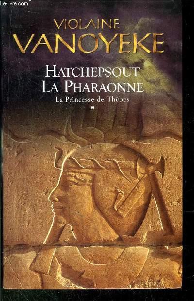 HATCHEPSOUT LA PHARAONNE - LA PRINCESSE DE THEBES