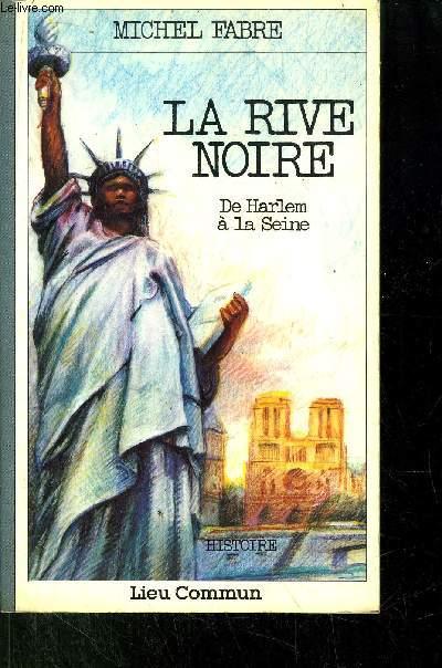 LA RIVE NOIRE - DE HARLEM A LA SEINE