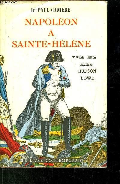 NAPOLEON A SAINTE-HELENE / LA LUTTE CONTRE HUDSON LOWE