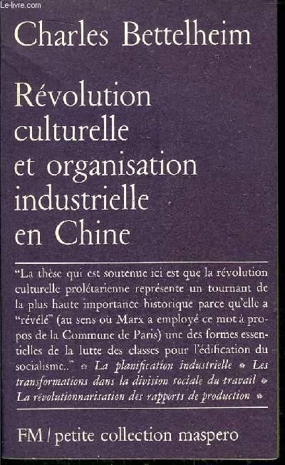 REVOLUTION CULTURELLE ET ORGANISATION INDUSTRIELLE EN CHINE- PETITE COLLECTION MASPERO N°119
