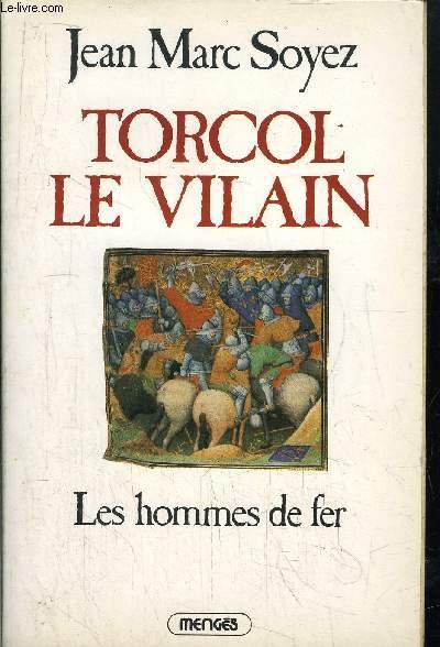 TORCOL LE VILAIN TOME II LES HOMMES DE FER