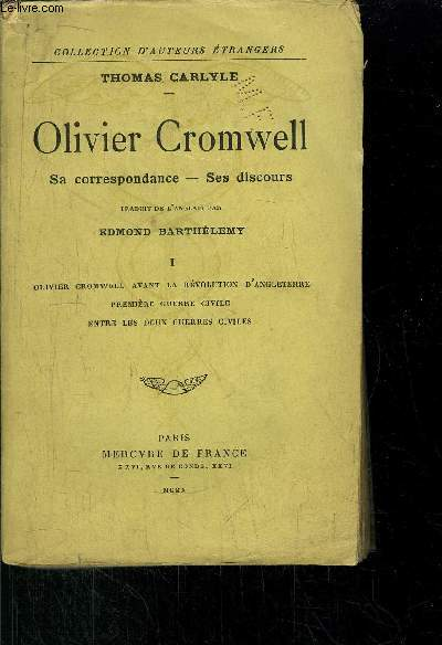 OLIVIER CROMWELL - SA CORRESPONDANCE - SES DISCOURS - TOME I