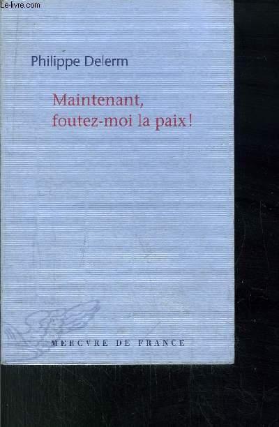 MAINTENANT, FOUTEZ-MOI LA PAIX !