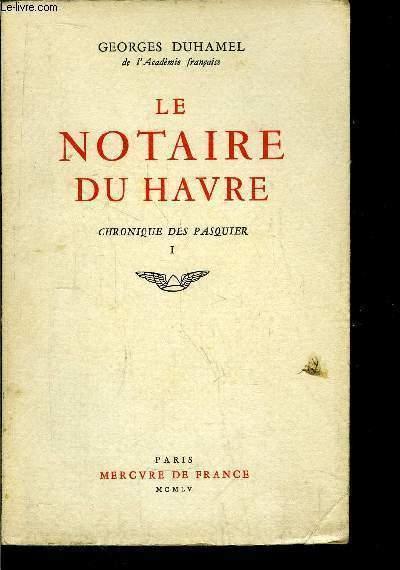 CHRONIQUE DES PASQUIER - LE NOTAIRE DU HAVRE - TOME I