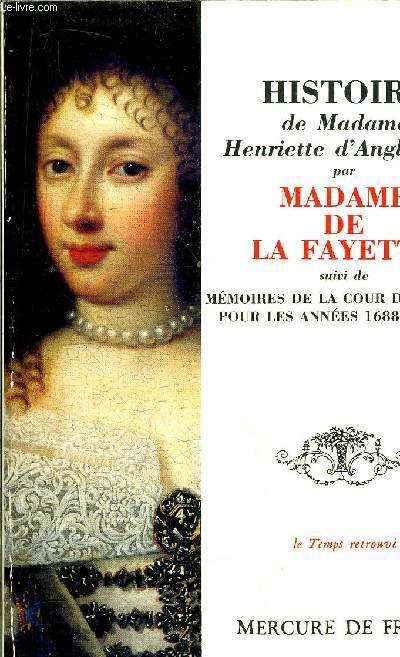 HISTOIRE DE MADAME HENRIETTE D'ANGLETERRE SUIVI DE MEMOIRES DE LA COUR DE FRANCE POUR LES ANNEES 1688 ET 1689