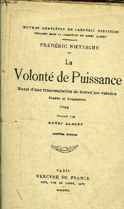 LA VOLONTE DE PUISSANCE - ESSAI D'UNE TRANSMUTATION DE  TOUTES LES VALEURS -