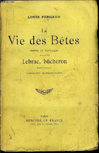 LA VIE DES BETES - ETUDES ET NOUVELLES SUIVIES DE LEBRAC, BUCHERON