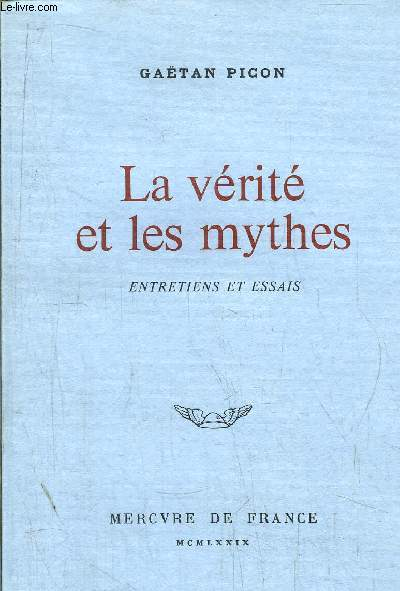 LA VERITE ET LES MYTHES - ENTRETIENS ET ESSAIS
