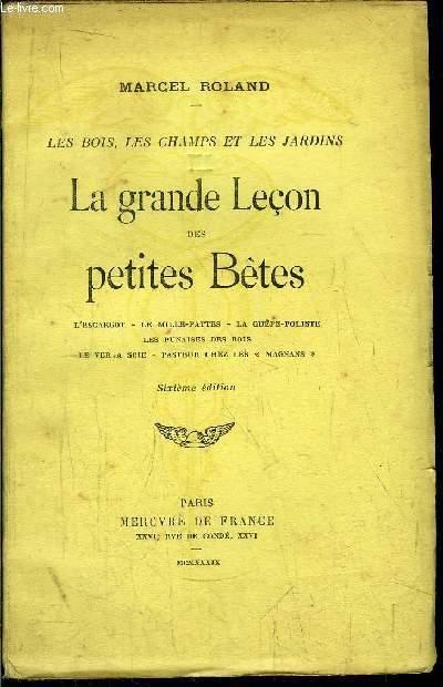LA GRANDE LECON DES PETITES BETES / Sommaire :L'escargot - Le mille-pattes - La guêpe-poliste - Les punaises des bois - Le ver à soie - pasteur chez les