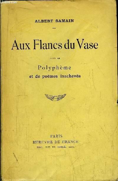 AUX FLANCS DU VASE - SUIVI DE POLYPHEME ET DE POEMES INACHEVES