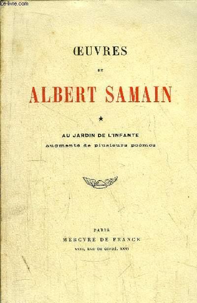 OEUVRES DE ALBERT SAMAIN - AU JARIDN DE L'INFANTE AUGMENTE DE PLUSIEURS POEMES