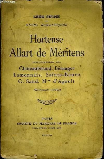 HORTENSE ALLART DE MERITENS - DANS SES RAPPORTS AVEC CHATEAUBRIAND, BERANGER, LAMENNAIS, SAINTE-BEUVE, G. SAND, MME D'AGOULT