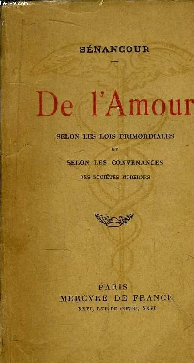 DE L'AMOUR - SELON LES LOIS PRIMORDIALES ET SELON LES CONVENANCES DES SOCIETES MODERNES