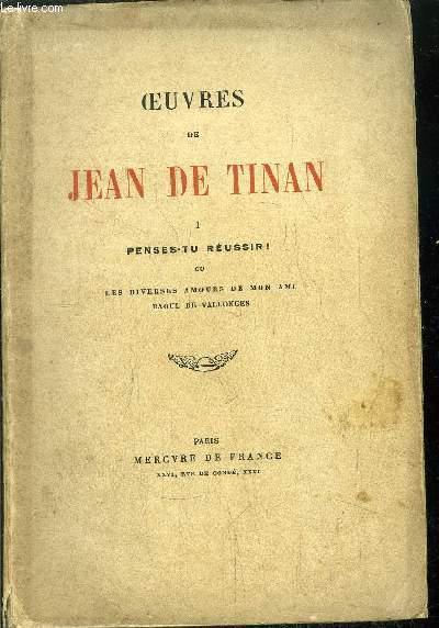 OEUVRES DE JEAN DE TINAN  - TOME I - PENSES-TU REUSSIR ! OU LES DIVERSES AMOURS DE MON AMI RAOUL DE VALLONGES