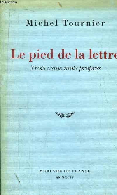 LE PIED DE LA LETTRE - TROIS CENTS MOTS PROPRES