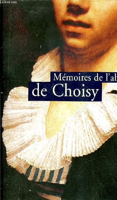 MEMOIRES DE L'ABBE DE CHOISY - MEMOIRES POUR SERVIR A L'HISTOIRE DE LOUIS XIV - MEMOIRES DE L'ABBE DE CHOISY HABILLE EN FEMME